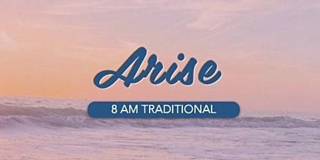 """""""Arise"""" Traditional Worship Service - 8 a.m. tickets"""