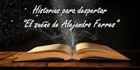 """Historias para Despertar - """"El Sueño de Alejandro Ferres"""" boletos"""
