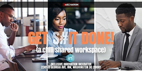 GET S#IT DONE! A Chill  Shared Workspace for Professionals by Raise Nation tickets