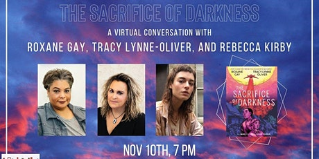 The Sacrifice of Darkness: Roxane Gay, Tracy Lynne-Oliver, & Rebecca Kirby tickets