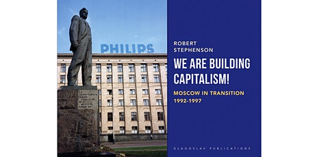 """Online talk by Robert Stephenson on his book """"We Are Building Capitalism!"""" tickets"""