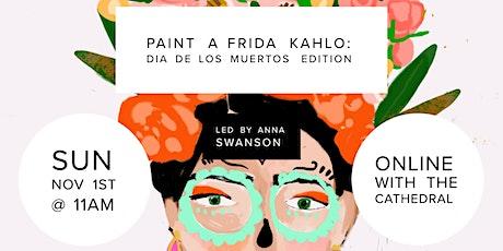 Paint a Frida Kahlo w/Anna Swanson - Dia De Los Muertos Edition tickets