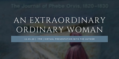 An Extraordinary Ordinary Woman: The Journal of Phebe Orvis 1820-1830 tickets