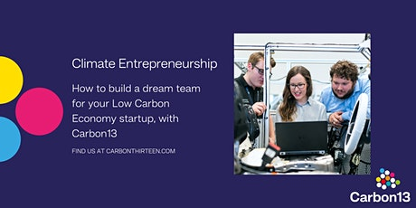 How to build a dream team for your Low Carbon Economy Startup with Carbon13 tickets