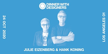 DINNER WITH DESIGNERS: JULIE EIZENBERG & HANK KONING tickets