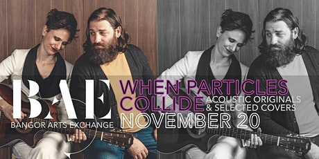 When Particles Collide at the Bangor Arts Exchange tickets