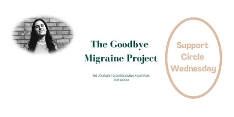 The Goodbye Migraine Project: Support Circle Wednesday tickets