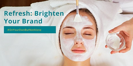 Refresh: Brighten Your Brand - On Your Own but Not Alone tickets