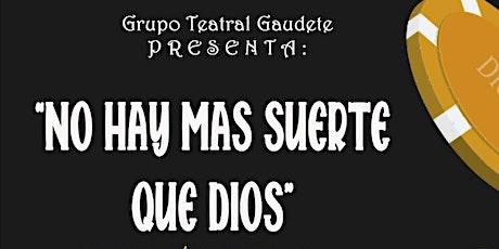 """""""No hay más suerte que Dios"""" - Grupo Teatral Gaudete - Argentina entradas"""