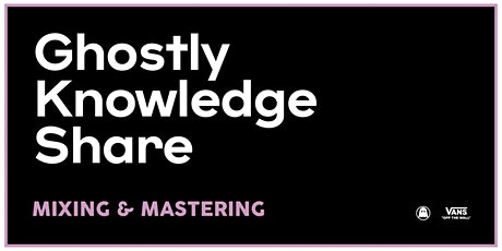 Ghostly Knowledge Share: Mixing and Mastering tickets