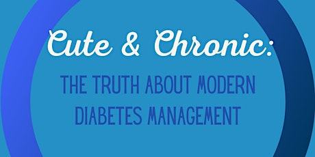 Cute & Chronic: The Truth About Modern Diabetes Management. tickets