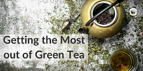 Getting the Most Out of Green Tea tickets
