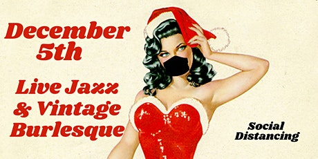 Terre Rouge - Speakeasy Burlesque Christmas - Live Jazz - SOCIAL DISTANCING tickets