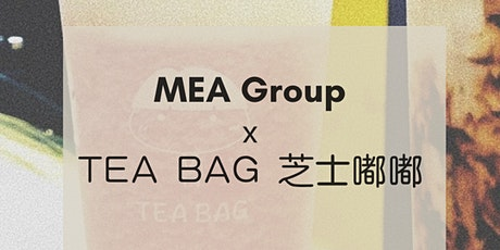 MEA GROUP x TEA BAG芝士嘟嘟 【GET A FREE BUBBLE TEA】 tickets