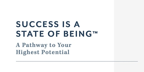 Success is a State of Being: A Pathway to Your Highest Potential tickets