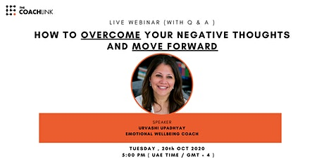 HOW TO OVERCOME YOUR NEGATIVE THOUGHTS AND MOVE FORWARD tickets