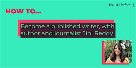 How to: Become a published writer - with author and journalist Jini Reddy. tickets