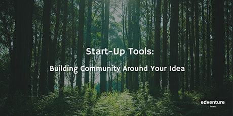 Start-Up Tools: Building Community Around Your Idea tickets
