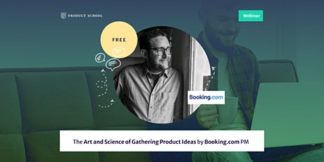 Webinar: The Art and Science of Gathering Product Ideas by Booking.com PM tickets