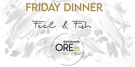 Feel & Fish FRIDAY DINNER biglietti