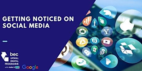 Getting Noticed on Social Media (by Google) | BEC Digital Upskill Programme tickets