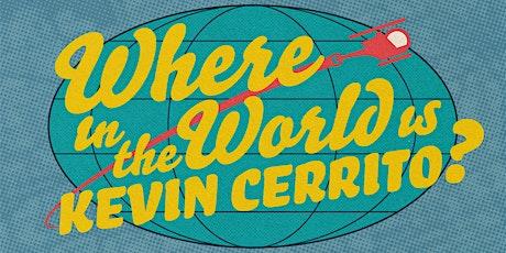 Where in the World Is Kevin Cerrito?