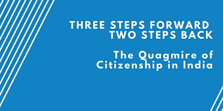 Three Steps Forward, Two Steps Back: The Quagmire of Citizenship in India tickets