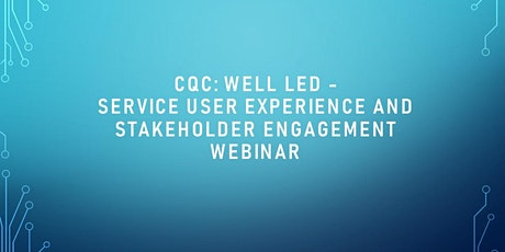 CQC - Well Led: Service User Experience and Stakeholder Engagement Webinar tickets