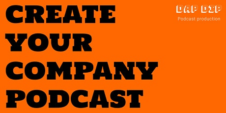 CREATE YOUR COMPANY PODCAST tickets