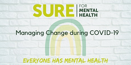 SURE for Mental Health - Managing Change during COVID19 Webinar tickets
