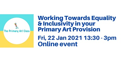 Working towards Equality and Inclusivity in your Primary Art Provision tickets