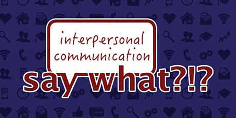 Say What? Interpersonal Communication (Virtual) tickets