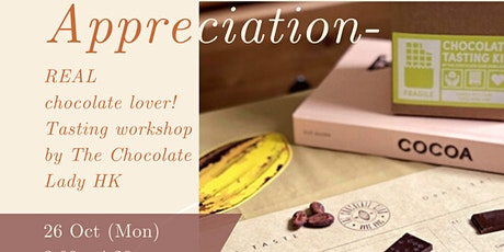 Be a REAL Chocolate lover! Tasting Workshop 用心欣賞。成為真正朱古力控 tickets