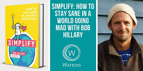 SIMPLIFY: How to Stay Sane in a World Going Mad - A Talk with Bob Hillary tickets