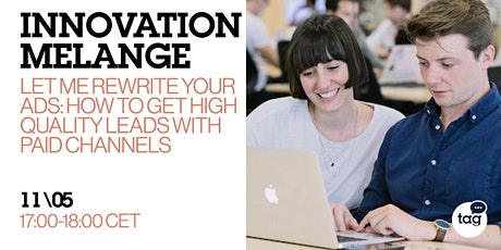 Innovation Melange: Let me rewrite your ads to improve the lead quality tickets