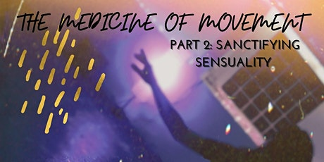 The Medicine of Movement, Part 2:  Sanctifying Sensuality tickets