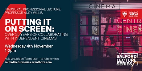 "Salford Lecture Series: ""Putting it On Screen: Over 25 years of... tickets"