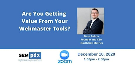 SEMpdx Virtual Event - Webmaster Tools, Presented by Dave Rohrer tickets