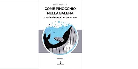 Come Pinocchio nella balena di Sonia Trovato. Strillo di Marco Balzano. biglietti