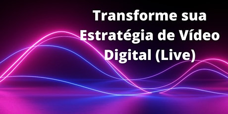 Transforme sua estratégia de vídeo digital (Live) ingressos