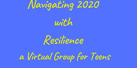 Navigating 2020 with Resilience - A Support Group for Teens tickets