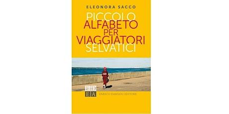 Piccolo alfabeto per viaggiatori selvatici di Eleonora Sacco. biglietti
