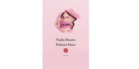 Padania Blues di Nadia Busato. biglietti