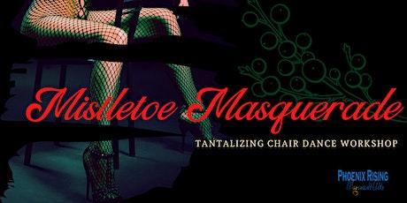 Mistletoe Masquerade - Chair Dance tickets