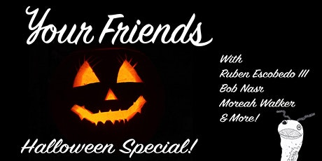 Your Friends Halloween Special! tickets
