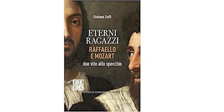 Eterni Ragazzi. Raffaello e Mozart due vite allo specchio di Stefano Zuffi. biglietti