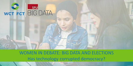 Women in Debate: Big Data & Elections. Has technology corrupted democracy? tickets