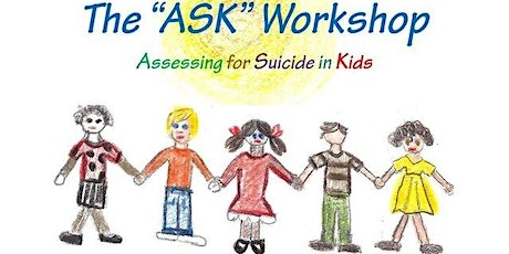 ASK (Assessing for Suicide in Kids) Workshop - Online tickets