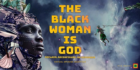 The Black Woman is God Virtual Opening Reception tickets