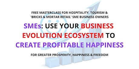 SMEs: CREATE PROFITABLE HAPPINESS using your BUSINESS EVOLUTION ECOSYSTEM tickets